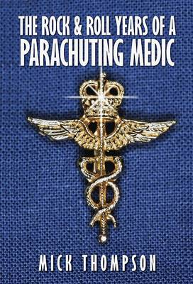 The Rock and Roll Years of a Parachuting Medic: An Entertaining Account of the Author's 25 Years in the Medical Branch of the Royal Air Force 1957-1982