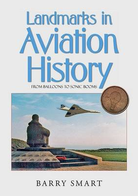 Landmarks in Aviation History: An Illustrated History of Aviation and an International Guide to Aviation Monuments All in One