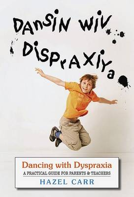 Dancing with Dyspraxia: A Practical Guide for Parents and Teachers