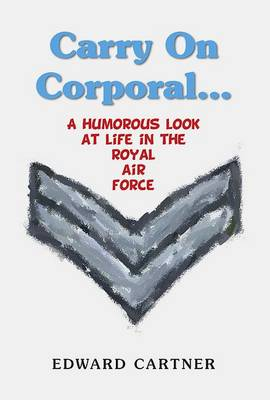 Carry on Corporal: A Humorous Look at Life in the Royal Air Force