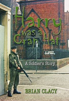 Harry Was a Crap Hat: A Soldier's Story