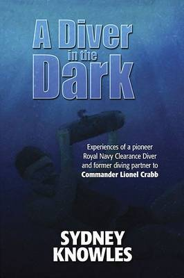 A Diver in the Dark: Experiences of a Pioneer Royal Navy Clearance Diver