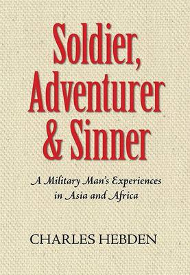 Soldier, Adventurer and Sinner: A Military Man's Experiences in Asia and Africa and Beyond 1950-2009