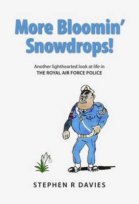 More Bloomin' Snowdrops!: Another Light-Hearted Look at Life in the Royal Air Force Police