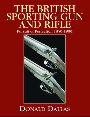 The British Sporting Gun and Rifle: Pursuit of Perfection 1850-1900