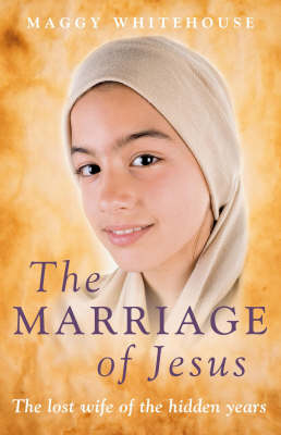 The Marriage of Jesus: The Lost Wife of the Hidden Years