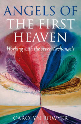 Angels of the First Heaven: How to Work with the Seven Archangels