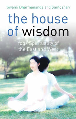 The House of Wisdom: Yoga of the East and West