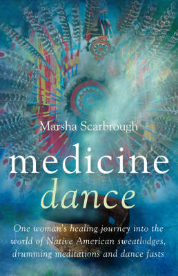 Medicine Dance: One Woman's Healing Journey into the World of Native American Sweatlodges, Drumming Meditations and Dance Fasts