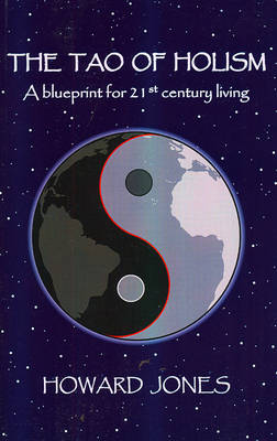 The Tao of Holism: A Blueprint for 21st Century Living