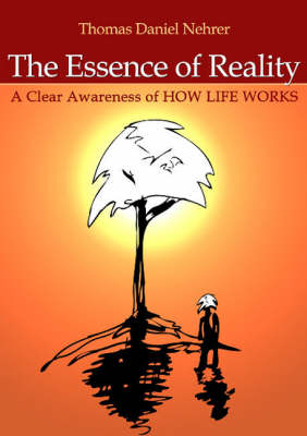 The Essence of Reality: A Clear Awareness of How Life Works