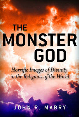 The Monster God: Coming to Terms with the Dark Side of Divinity
