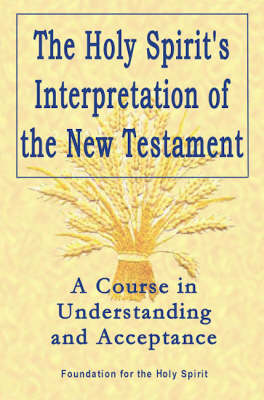 The Holy Spirit's Interpretation of the New Testament: A Course in Understanding and Acceptance