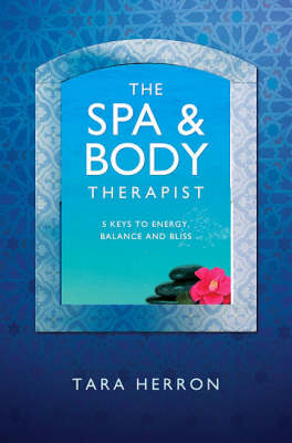 The Spa and Body Therapist: 5 Keys to Energy, Balance and Bliss