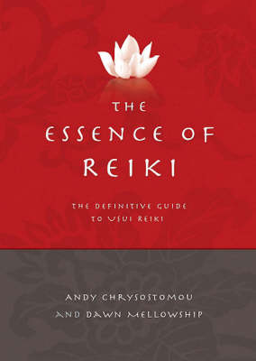 The Essence of Reiki: The Definitive Guide to Usui Reiki