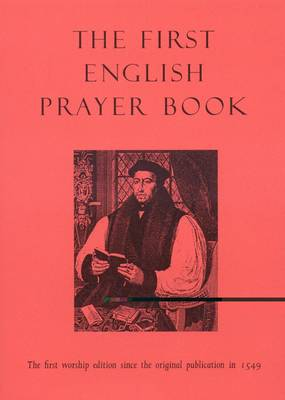 The First English Prayer Book (Adapted for Modern Use): The First Worship Edition Since the Original Publication in 1549