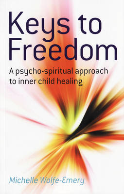 Keys to Freedom: A Psycho-Spiritual Approach to Inner Child Healing