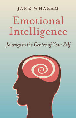 Emotional Intelligence: Journey to the Centre of Your Self