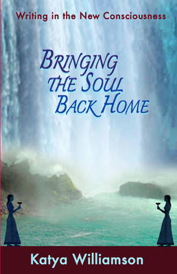 Bringing the Soul Back Home: Writing in the New Consciousness