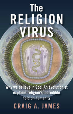 The Religion Virus: Why We Believe in God - An Evolutionist Explains Religion's Incredible Hold on Humanity