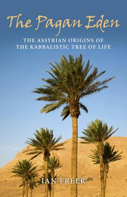 The Pagan Eden: The Assyrian Origins of the Kabbalistic Tree of Life