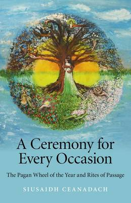A Ceremony for Every Occasion: The Pagan Wheel of the Year and Rites of Passage