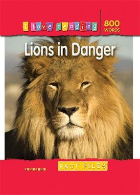 I Love Reading Fact Files 800 Words: Lions in Danger