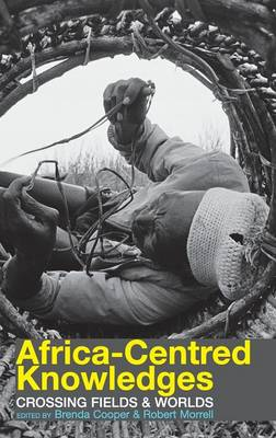 Africa-centred Knowledges: Crossing Fields and Worlds