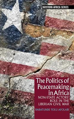 The Politics of Peacemaking in Africa - Non-State Actors` Role in the Liberian Civil War