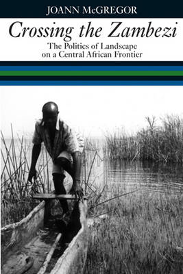 Crossing the Zambezi: The Politics of Landscape on a Central African Frontier