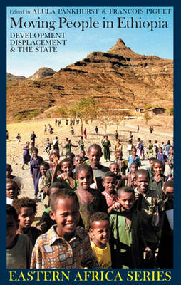 Moving People in Ethiopia: Development, Displacement and the State