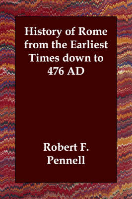 History of Rome from the Earliest Times Down to 476 Ad