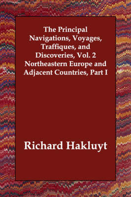 The Principal Navigations, Voyages, Traffiques, and Discoveries, Vol. 2 Northeastern Europe and Adjacent Countries, Part I