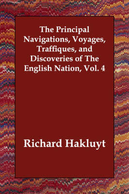 The Principal Navigations, Voyages, Traffiques, and Discoveries of the English Nation, Vol. 4