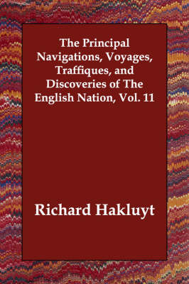 The Principal Navigations, Voyages, Traffiques, and Discoveries of the English Nation, Vol. 11