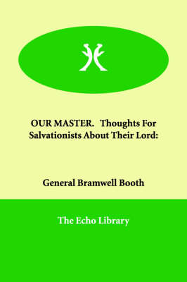 Our Master. Thoughts for Salvationists about Their Lord