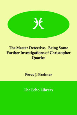 The Master Detective. Being Some Further Investigations of Christopher Quarles