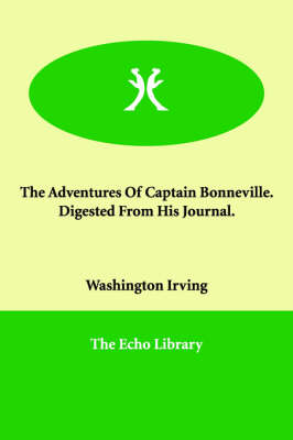 The Adventures of Captain Bonneville. Digested from His Journal.