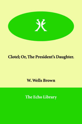 Clotel; Or, the President's Daughter.