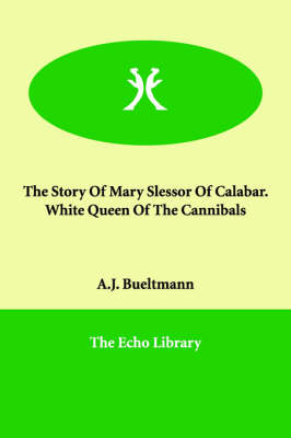 The Story of Mary Slessor of Calabar. White Queen of the Cannibals