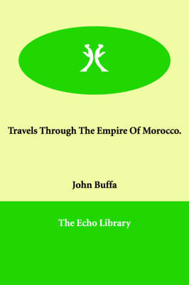 Travels Through the Empire of Morocco.
