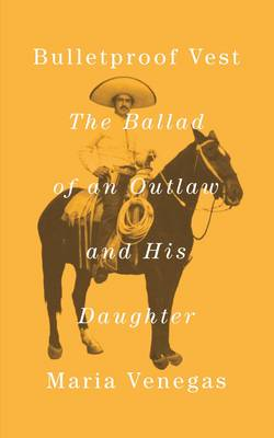 Bulletproof Vest: The Ballad of an Outlaw and His Daughter