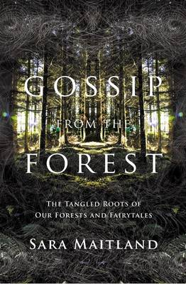 Gossip from the Forest: A Search for the Hidden Roots of Our Fairytales