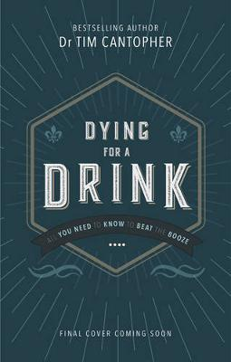 Dying for a Drink: All You Need to Know to Beat the Booze