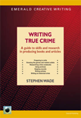 Writing True Crime: A Guide to Skills and Research in Producing Books and Articles