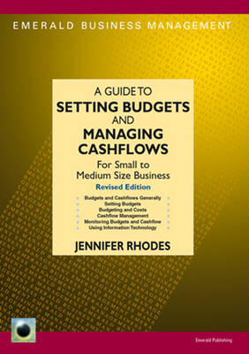 A Guide To Setting Budgets And Managing Cashflows: For Small to Medium Size Business