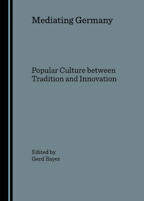 Mediating Germany: Popular Culture Between Tradition and Innovation