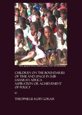 Children on the Boundaries of Time and Space in Sub-Saharan Africa: Aspiration or Achievement of Policy