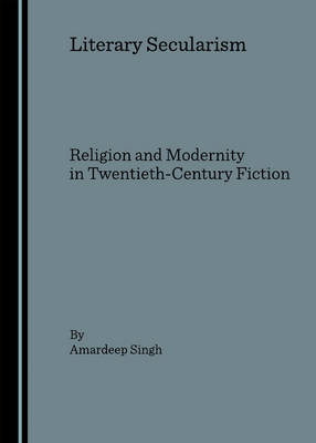 Literary Secularism: Religion and Modernity in Twentieth-Century Fiction