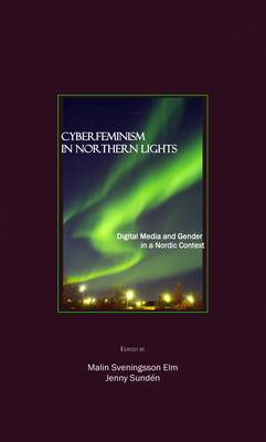 Cyberfeminism in Nothern Lights: Digital Media and Gender in a Nordic Context